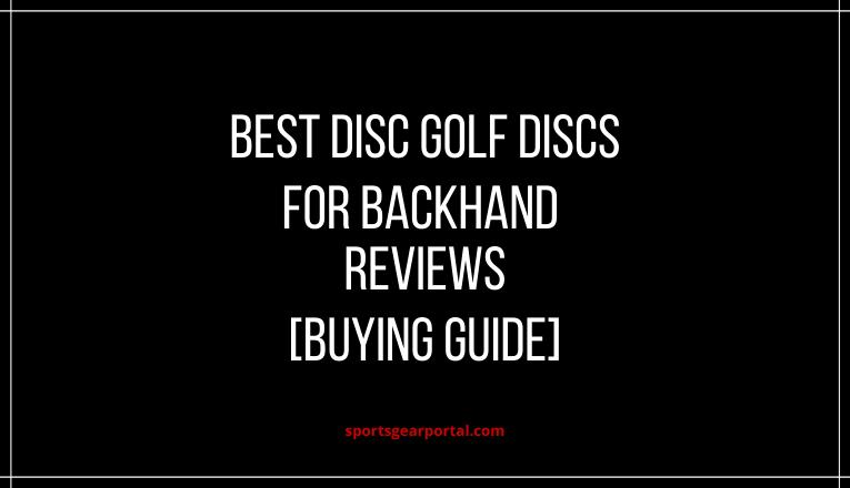 best disc golf discs for backhand