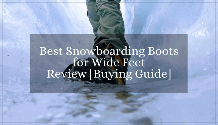 best snowboarding boots for wide feet